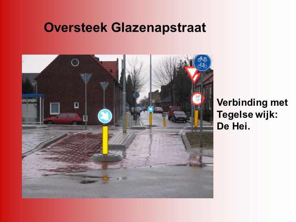 Oversteek Glazenapstraat Verbinding met Tegelse wijk: De Hei.