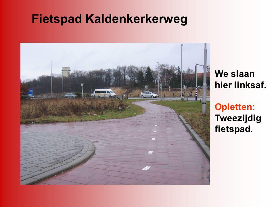 Fietspad Kaldenkerkerweg We slaan hier linksaf. Opletten: Tweezijdig fietspad.