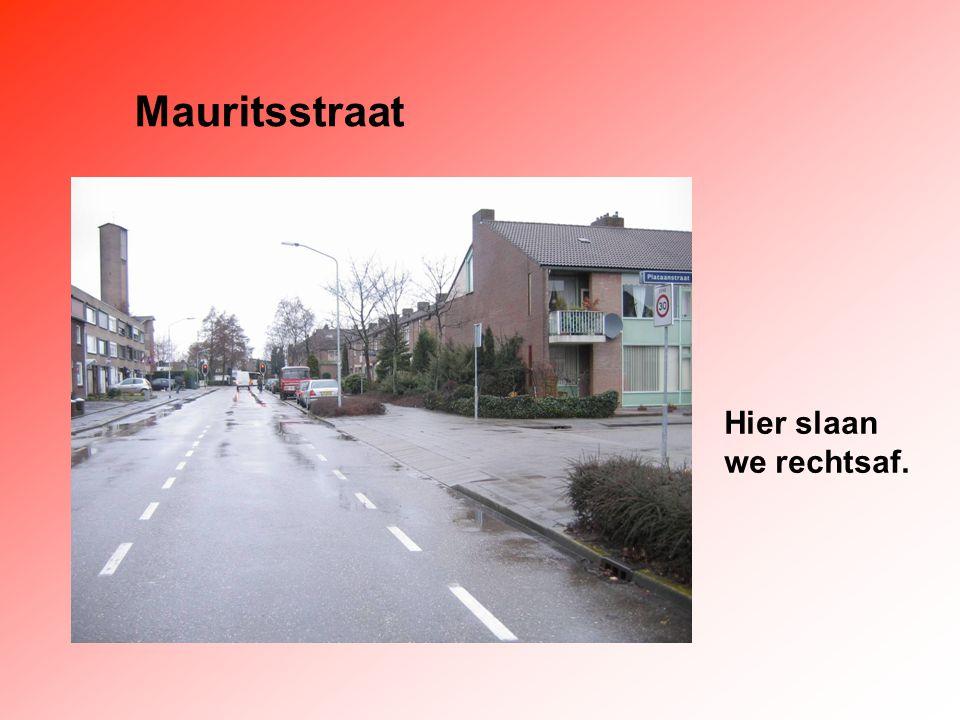 Mauritsstraat Hier slaan we rechtsaf.