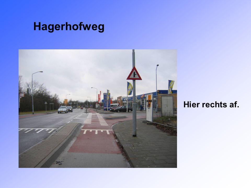 Hagerhofweg Hier rechts af.