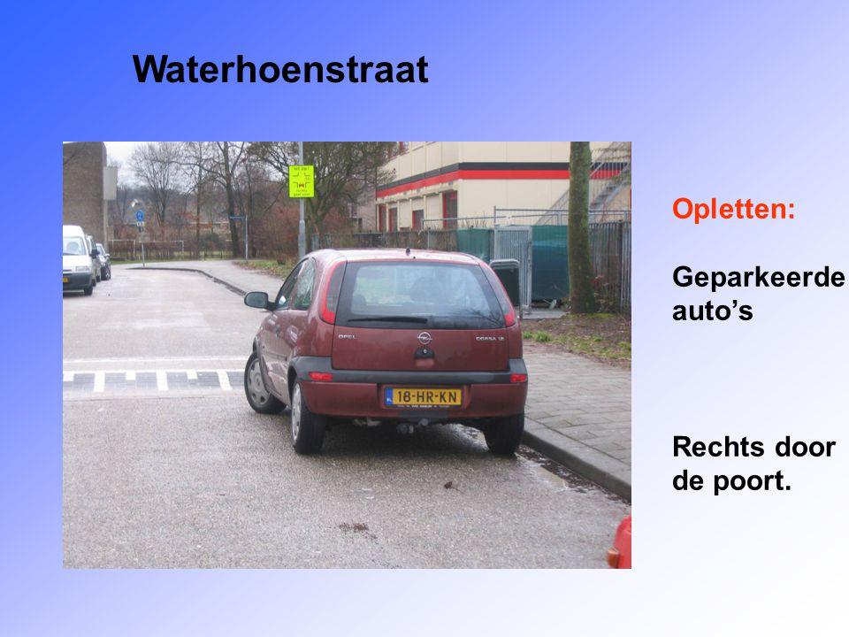 Waterhoenstraat Opletten: Geparkeerde auto's Rechts door de poort.