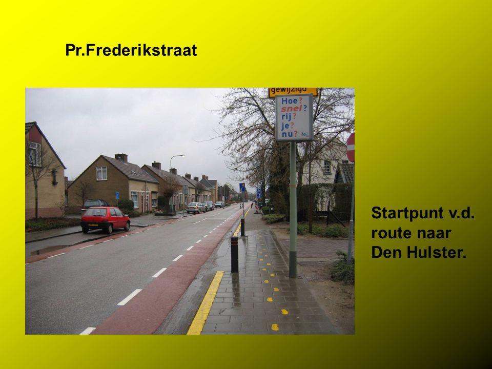 Pr.Frederikstraat Startpunt v.d. route naar Den Hulster.