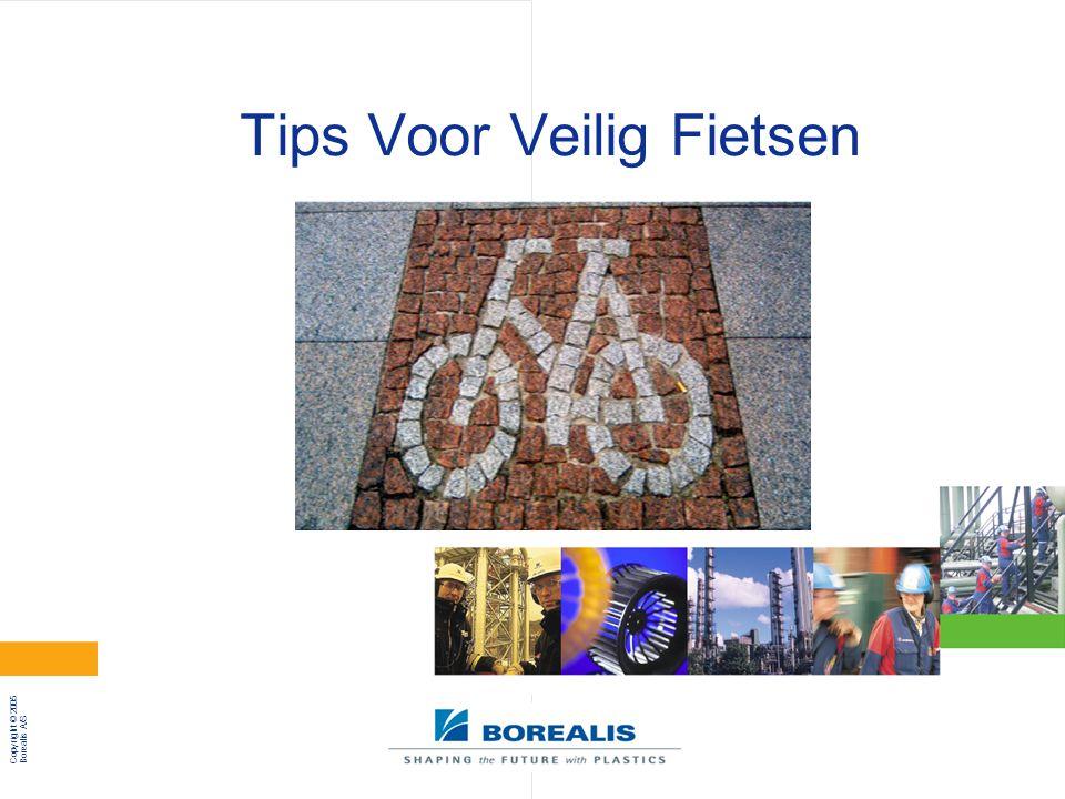 Copyright © 2005 Borealis A/S Page 2 29 September, 2006 HSE & Q België Tips voor veilig fietsen Draag steeds een helm tijdens het fietsen.