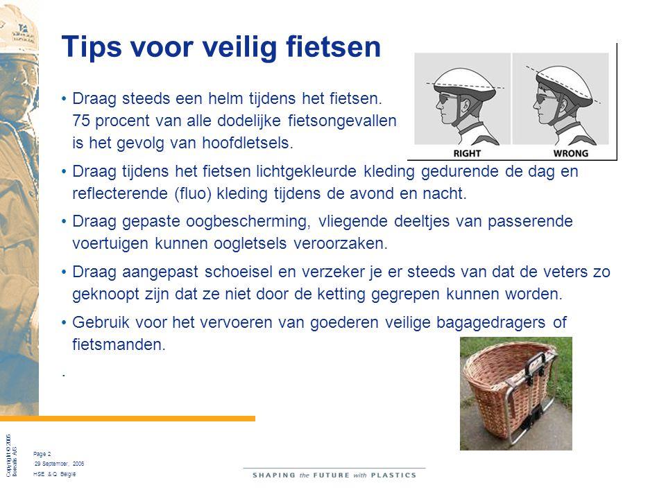 Copyright © 2005 Borealis A/S Page 2 29 September, 2006 HSE & Q België Tips voor veilig fietsen Draag steeds een helm tijdens het fietsen. 75 procent