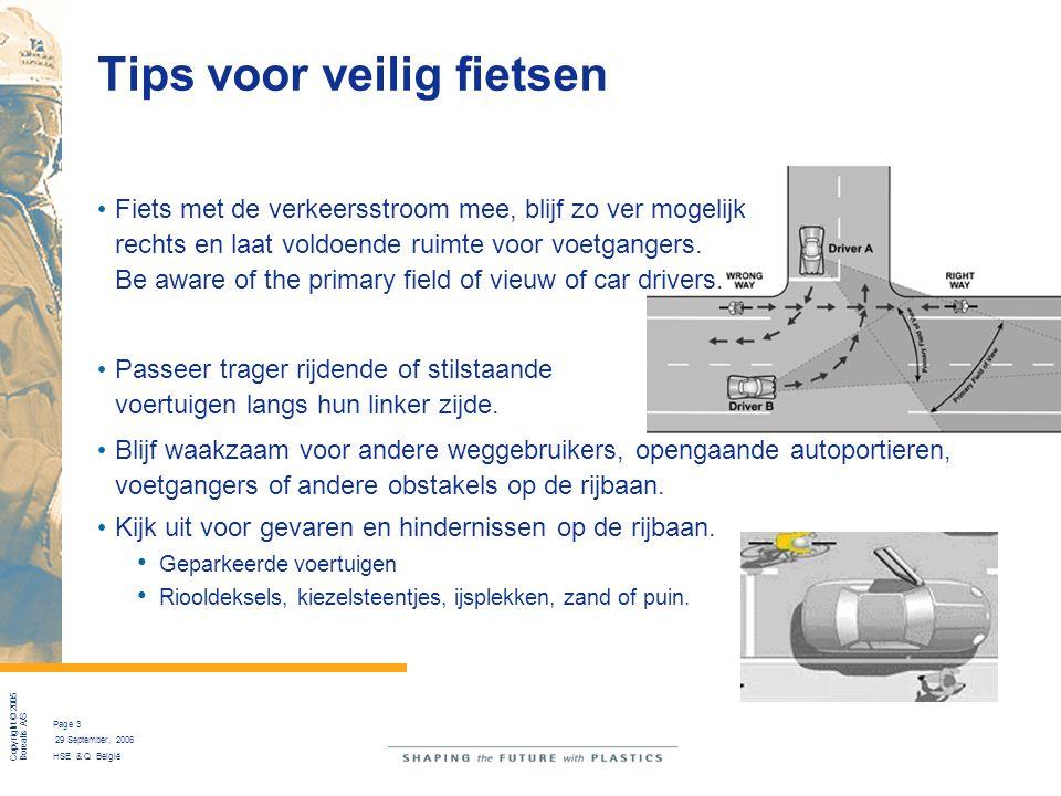 Copyright © 2005 Borealis A/S Page 3 29 September, 2006 HSE & Q België Tips voor veilig fietsen Fiets met de verkeersstroom mee, blijf zo ver mogelijk