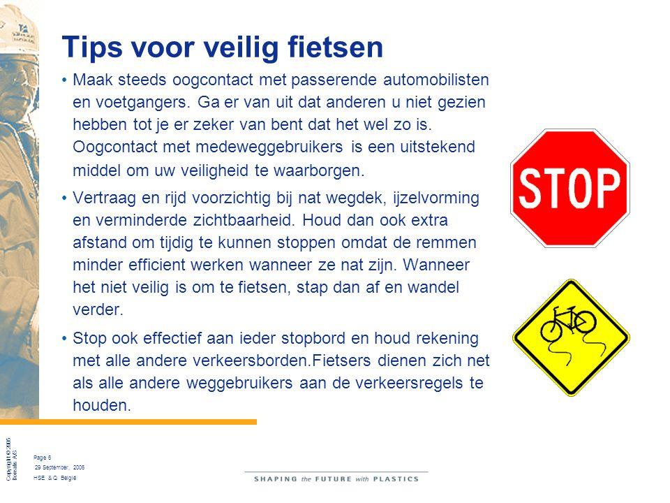 Copyright © 2005 Borealis A/S Page 7 29 September, 2006 HSE & Q België Tips voor veilig fietsen Plaats beide voeten op de grond wanneer je gestopt bent.