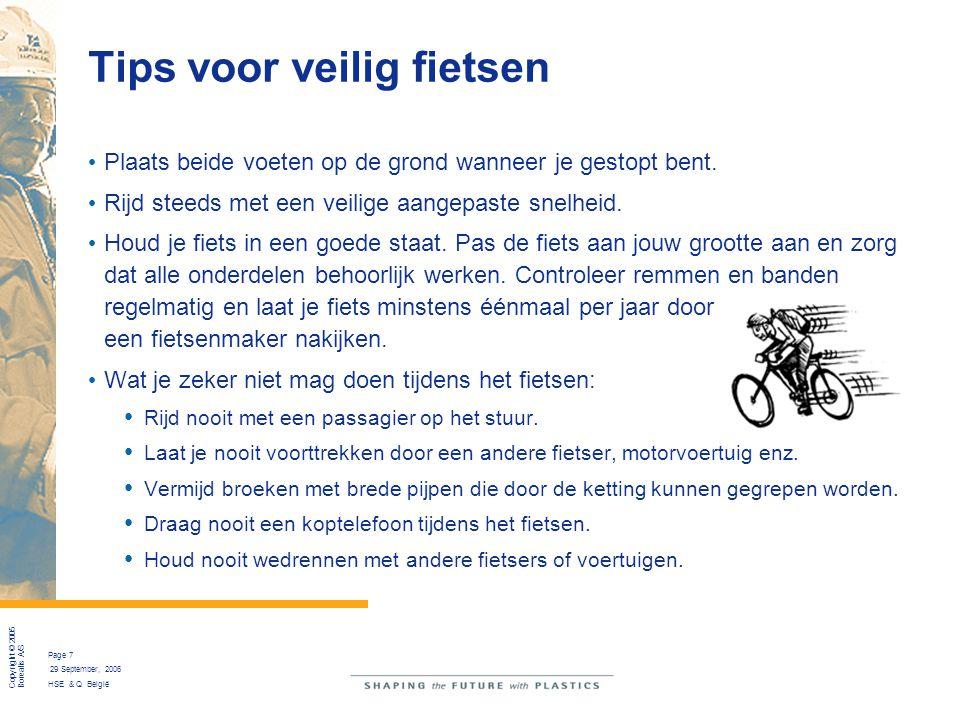 Copyright © 2005 Borealis A/S Page 7 29 September, 2006 HSE & Q België Tips voor veilig fietsen Plaats beide voeten op de grond wanneer je gestopt ben