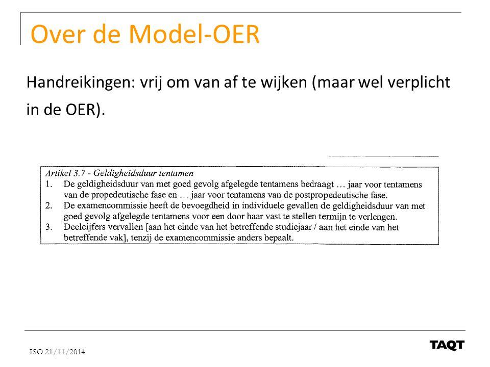 Over de Model-OER Handreikingen: vrij om van af te wijken (maar wel verplicht in de OER). ISO 21/11/2014