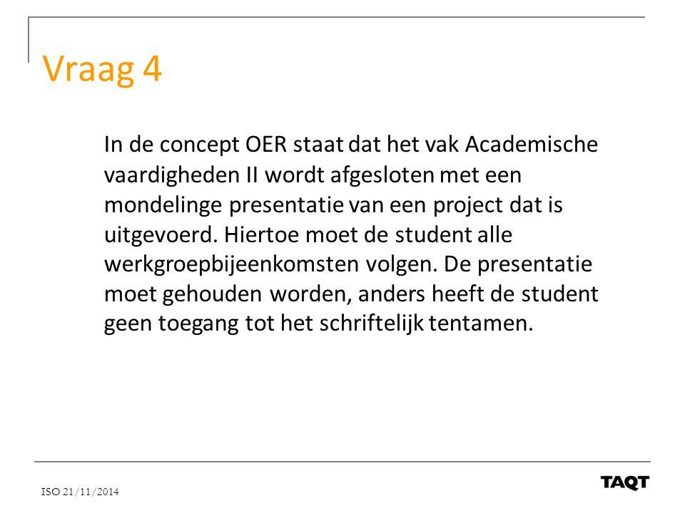 Vraag 4 In de concept OER staat dat het vak Academische vaardigheden II wordt afgesloten met een mondelinge presentatie van een project dat is uitgevo