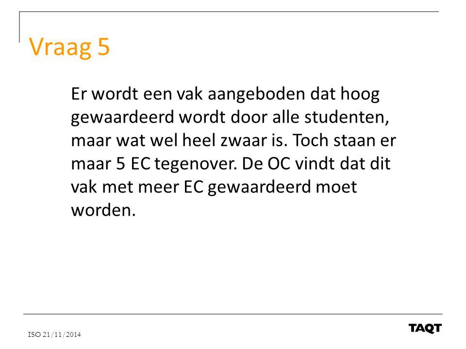 Vraag 5 Er wordt een vak aangeboden dat hoog gewaardeerd wordt door alle studenten, maar wat wel heel zwaar is. Toch staan er maar 5 EC tegenover. De