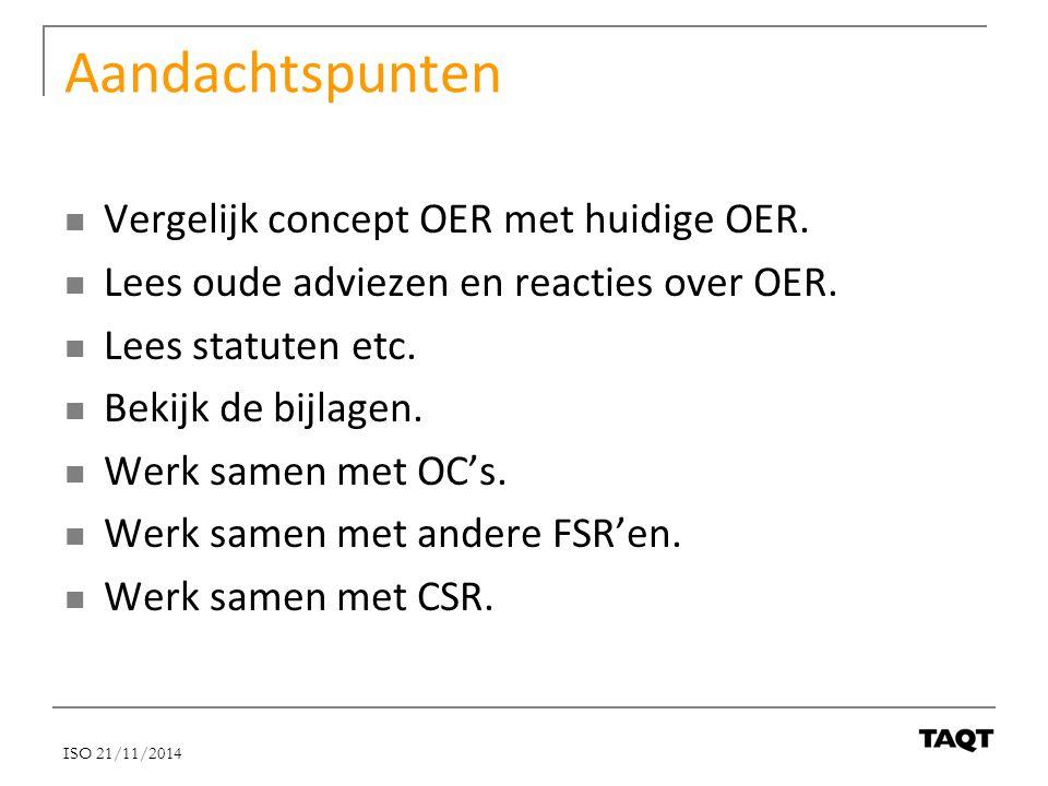 Aandachtspunten Vergelijk concept OER met huidige OER. Lees oude adviezen en reacties over OER. Lees statuten etc. Bekijk de bijlagen. Werk samen met