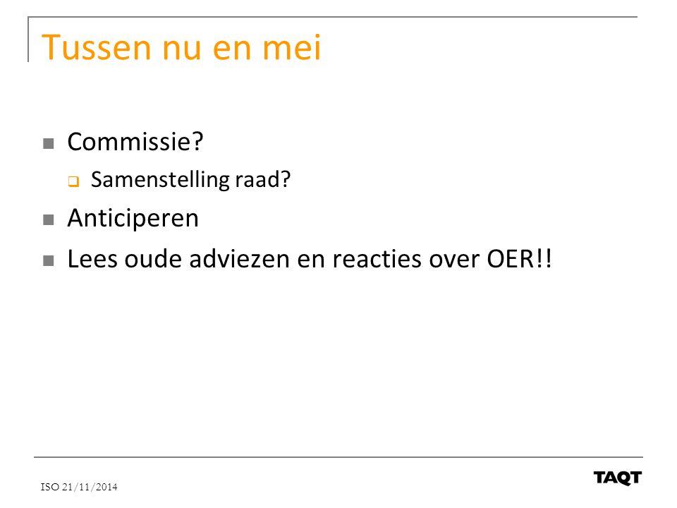 Tussen nu en mei Commissie?  Samenstelling raad? Anticiperen Lees oude adviezen en reacties over OER!! ISO 21/11/2014