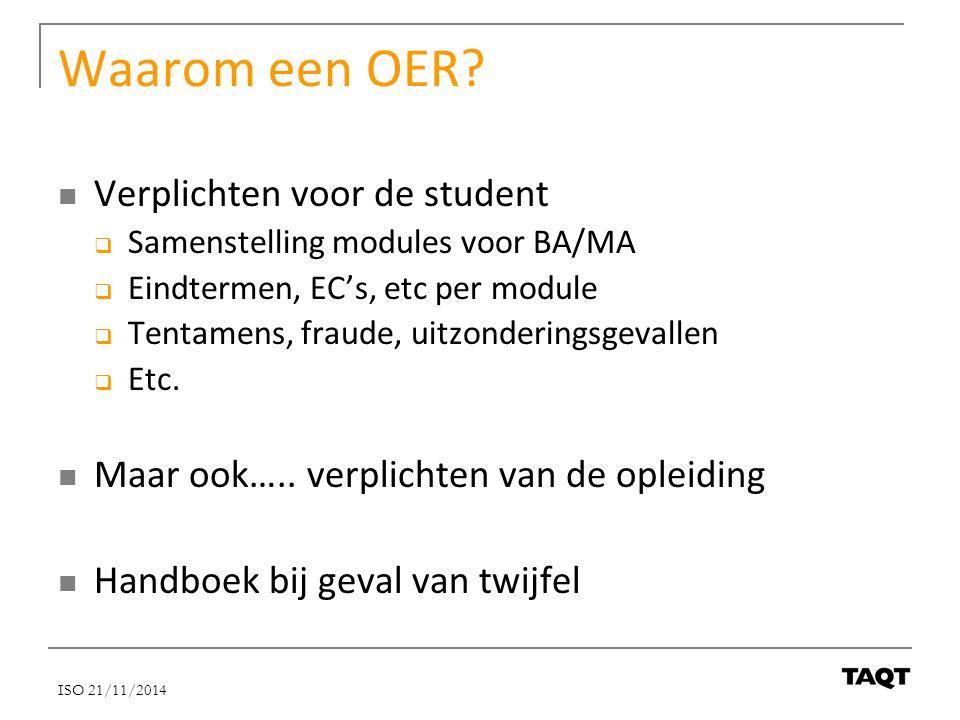 Waarom een OER? Verplichten voor de student  Samenstelling modules voor BA/MA  Eindtermen, EC's, etc per module  Tentamens, fraude, uitzonderingsge