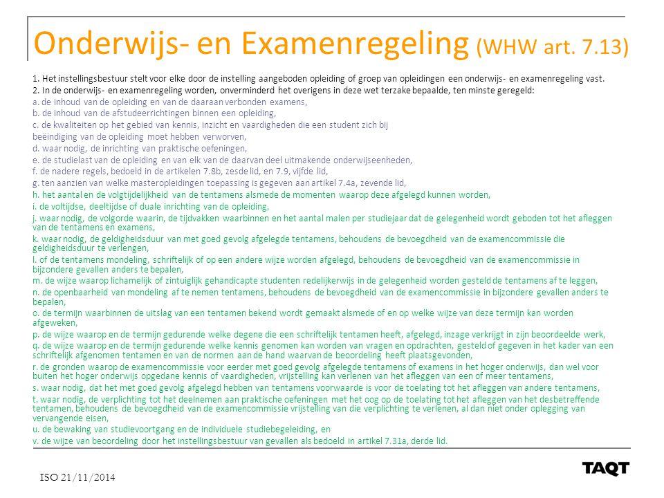 Onderwijs- en Examenregeling (WHW art. 7.13) 1. Het instellingsbestuur stelt voor elke door de instelling aangeboden opleiding of groep van opleidinge
