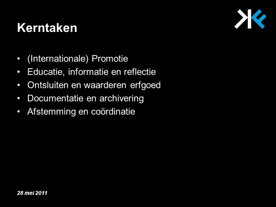 Kerntaken (Internationale) Promotie Educatie, informatie en reflectie Ontsluiten en waarderen erfgoed Documentatie en archivering Afstemming en coördinatie 28 mei 2011