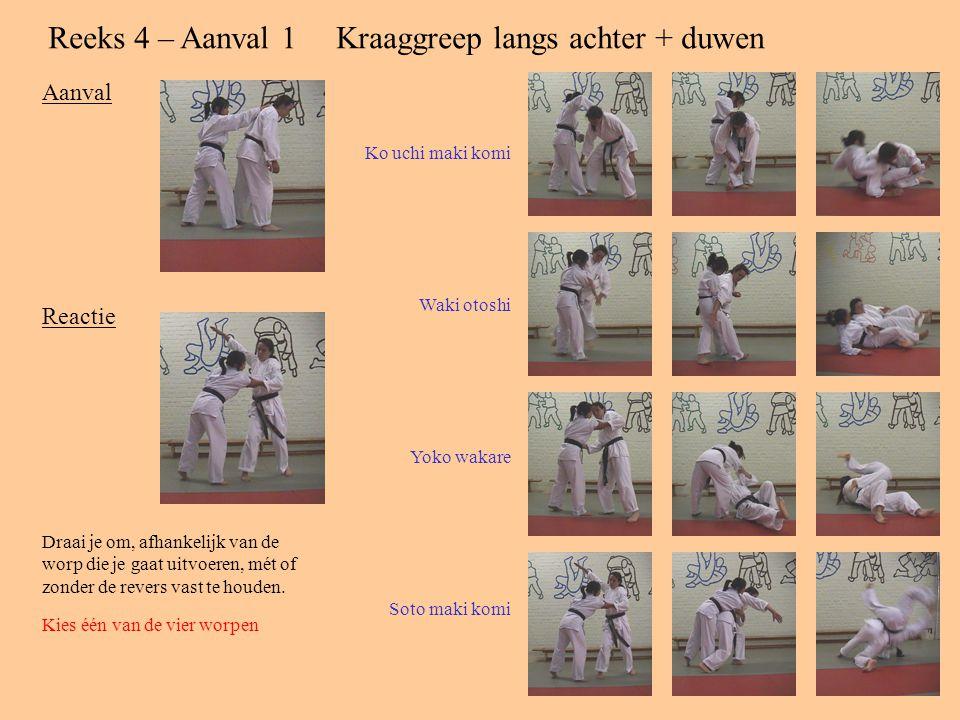 Reeks 4 – Aanval 1Kraaggreep langs achter + duwen Aanval Reactie Draai je om, afhankelijk van de worp die je gaat uitvoeren, mét of zonder de revers vast te houden.