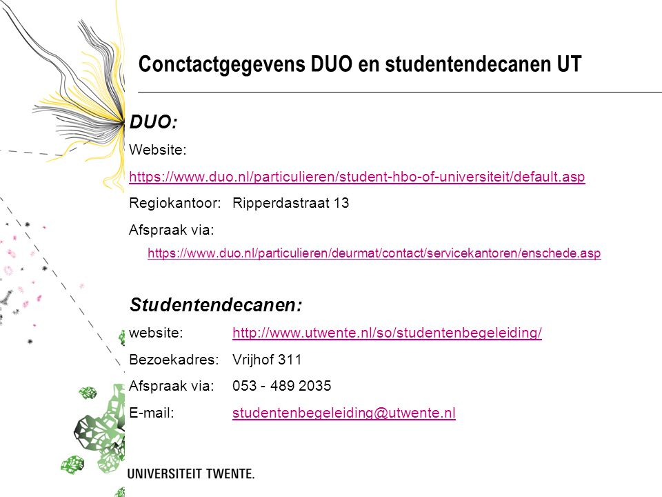 Conctactgegevens DUO en studentendecanen UT DUO: Website: https://www.duo.nl/particulieren/student-hbo-of-universiteit/default.asp Regiokantoor: Rippe