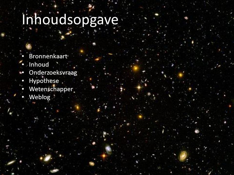 Inhoudsopgave Bronnenkaart Inhoud Onderzoeksvraag Hypothese Wetenschapper Weblog