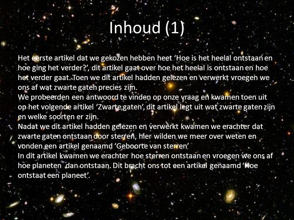Inhoud (1) Het eerste artikel dat we gekozen hebben heet 'Hoe is het heelal ontstaan en hoe ging het verder?', dit artikel gaat over hoe het heelal is