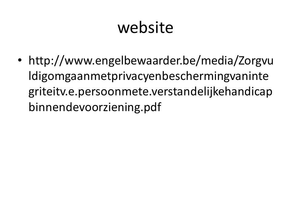 website http://www.engelbewaarder.be/media/Zorgvu ldigomgaanmetprivacyenbeschermingvaninte griteitv.e.persoonmete.verstandelijkehandicap binnendevoorziening.pdf