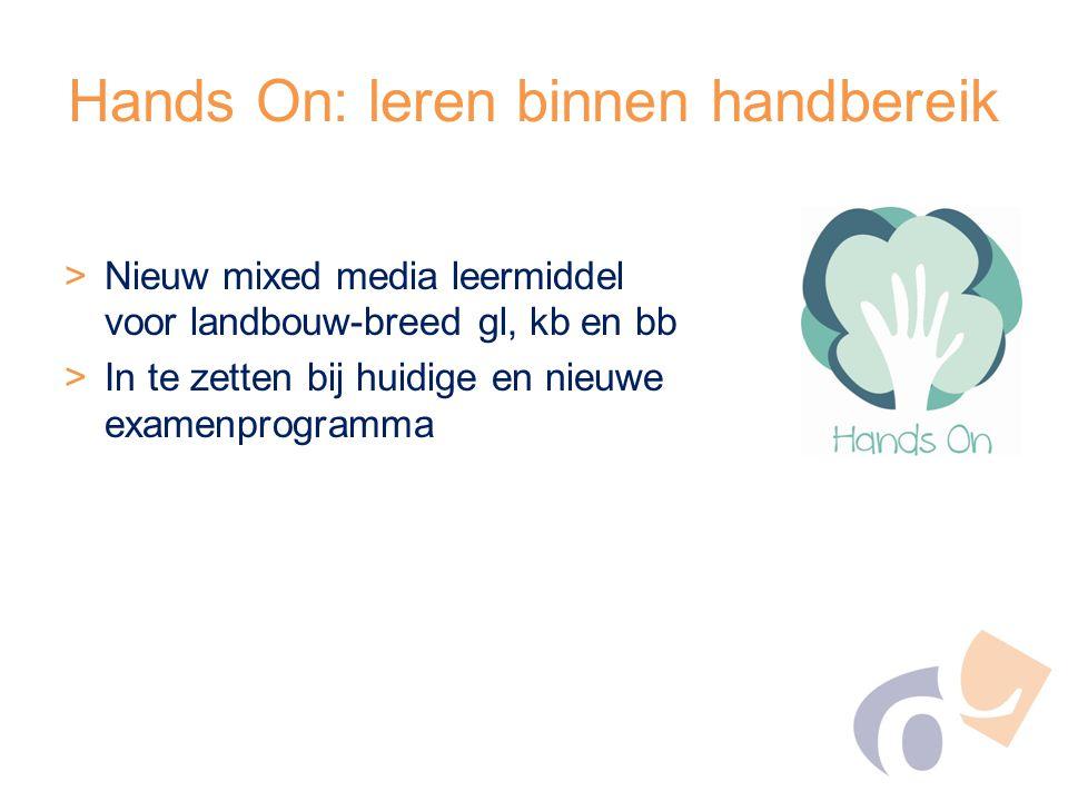 Hands On: leren binnen handbereik >Nieuw mixed media leermiddel voor landbouw-breed gl, kb en bb >In te zetten bij huidige en nieuwe examenprogramma