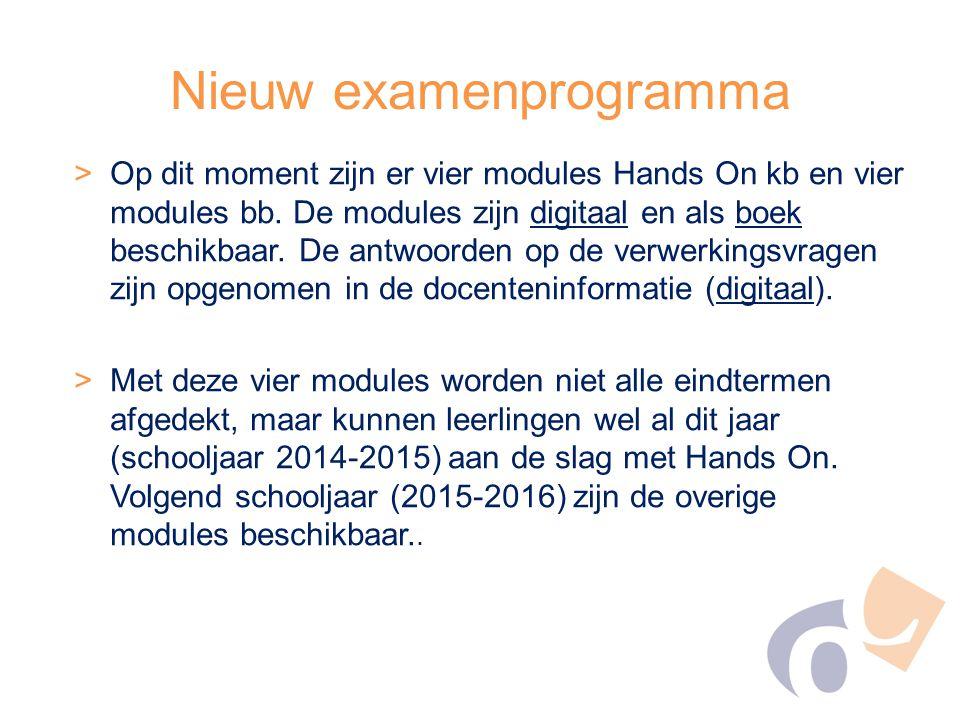 Nieuw examenprogramma >Op dit moment zijn er vier modules Hands On kb en vier modules bb. De modules zijn digitaal en als boek beschikbaar. De antwoor