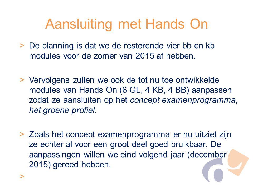 Aansluiting met Hands On >De planning is dat we de resterende vier bb en kb modules voor de zomer van 2015 af hebben. >Vervolgens zullen we ook de tot