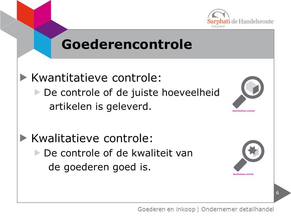 Kwantitatieve controle: De controle of de juiste hoeveelheid artikelen is geleverd. Kwalitatieve controle: De controle of de kwaliteit van de goederen