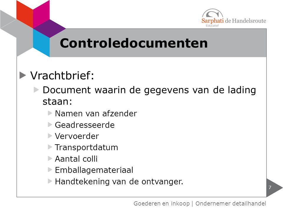 Vrachtbrief: Document waarin de gegevens van de lading staan: Namen van afzender Geadresseerde Vervoerder Transportdatum Aantal colli Emballagemateria