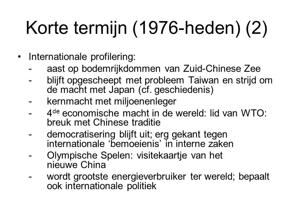 Korte termijn (1976-heden) (2) Internationale profilering: -aast op bodemrijkdommen van Zuid-Chinese Zee -blijft opgescheept met probleem Taiwan en strijd om de macht met Japan (cf.