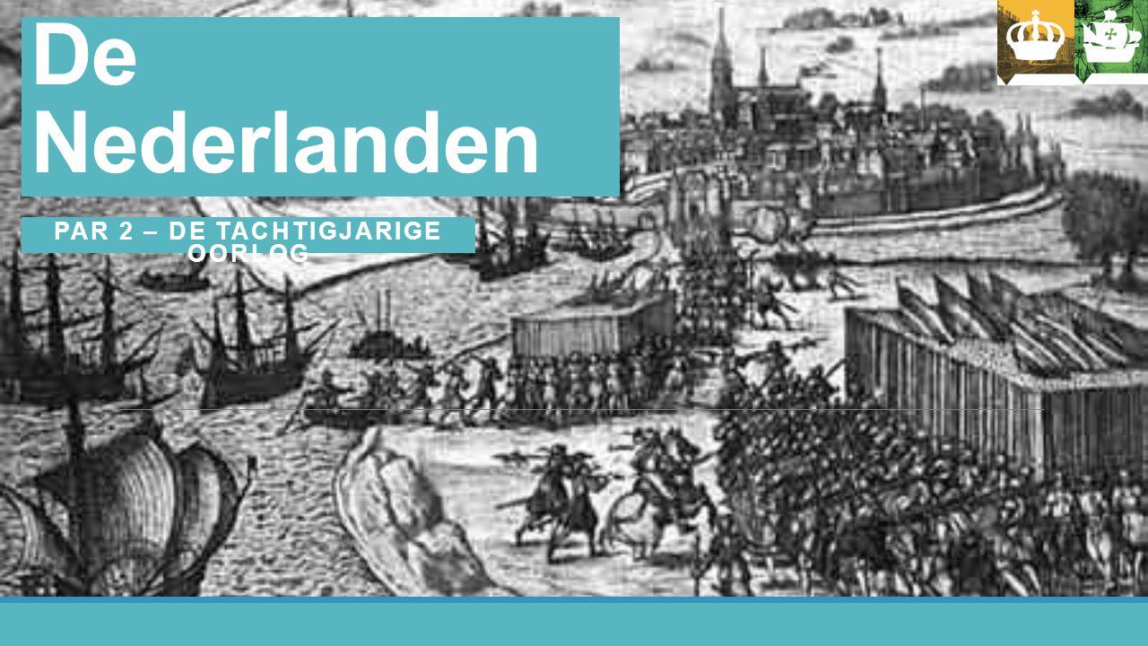 Hoofdstuk 4 De Nederlanden PAR 2 – DE TACHTIGJARIGE OORLOG