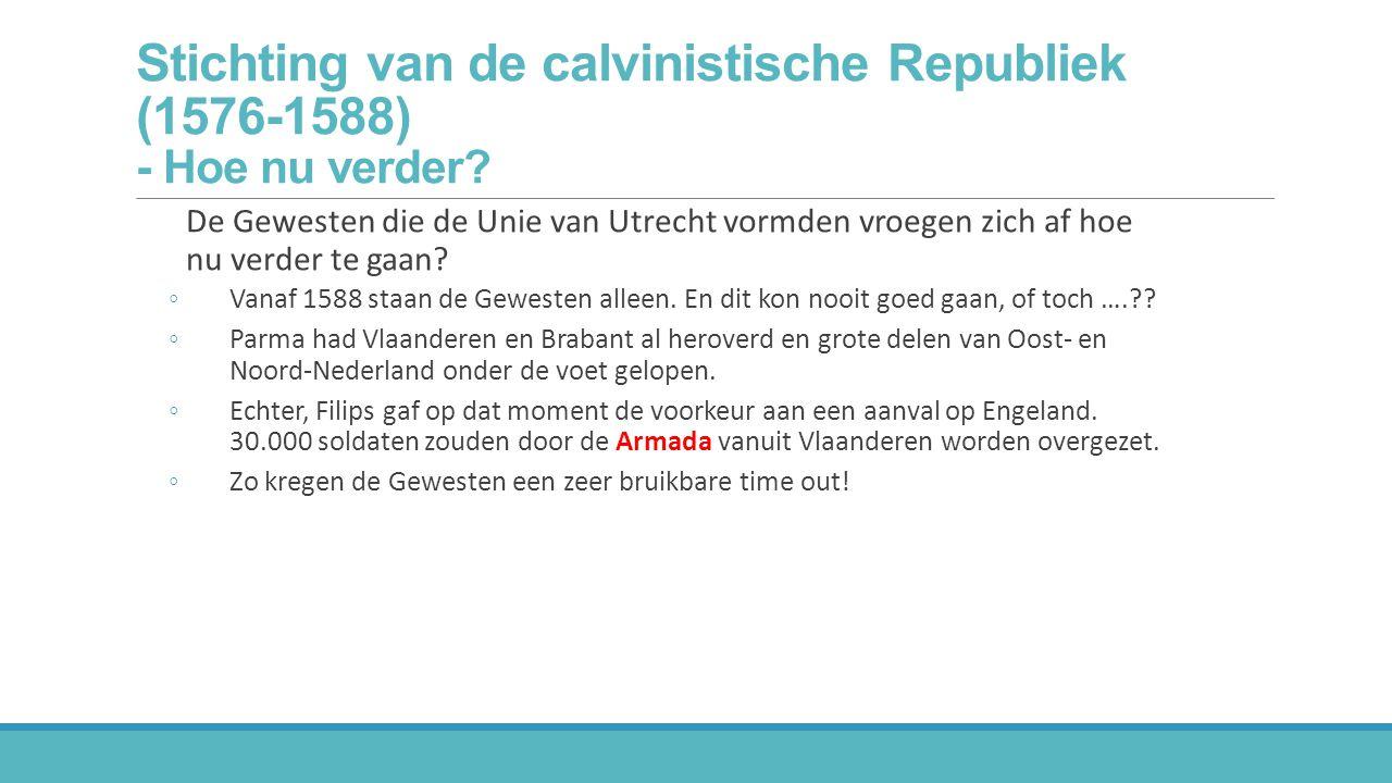 Stichting van de calvinistische Republiek (1576-1588) - Hoe nu verder? De Gewesten die de Unie van Utrecht vormden vroegen zich af hoe nu verder te ga