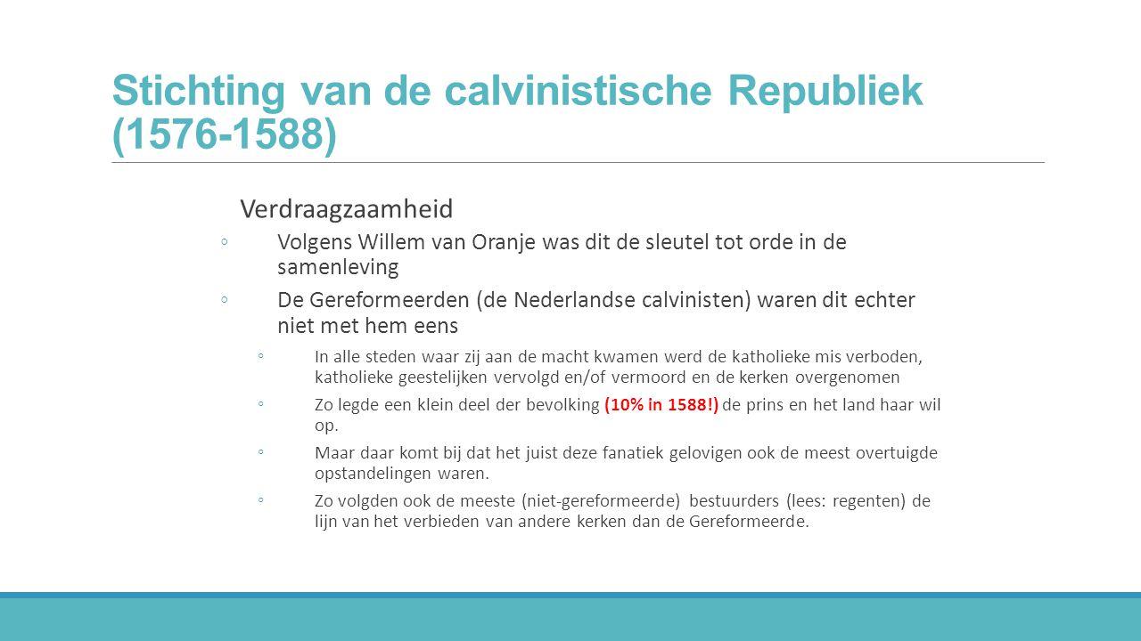 Stichting van de calvinistische Republiek (1576-1588) Verdraagzaamheid ◦Volgens Willem van Oranje was dit de sleutel tot orde in de samenleving ◦De Ge