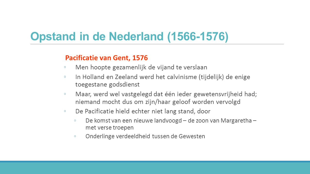 Opstand in de Nederland (1566-1576) Pacificatie van Gent, 1576 ◦Men hoopte gezamenlijk de vijand te verslaan ◦In Holland en Zeeland werd het calvinism