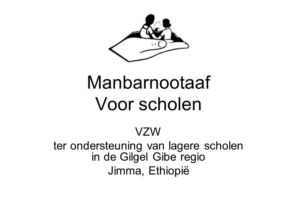 Manbarnootaaf Voor scholen VZW ter ondersteuning van lagere scholen in de Gilgel Gibe regio Jimma, Ethiopië