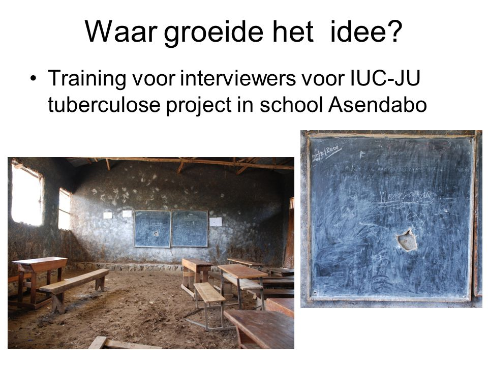 Waar groeide het idee? Training voor interviewers voor IUC-JU tuberculose project in school Asendabo