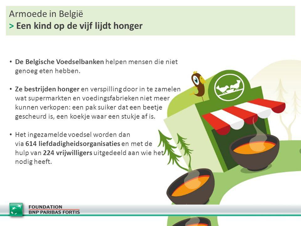 Armoede in België > Een kind op de vijf lijdt honger De Belgische Voedselbanken helpen mensen die niet genoeg eten hebben. Ze bestrijden honger en ver