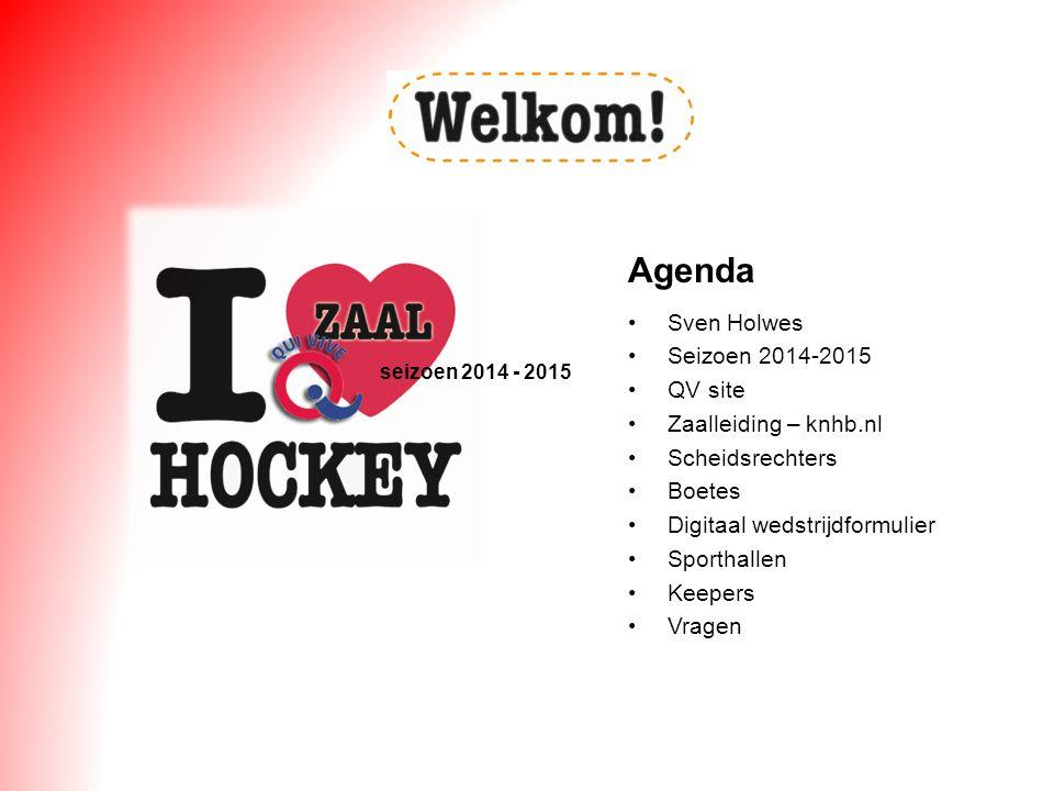 seizoen 2014 - 2015 Sven Holwes Seizoen 2014-2015 QV site Zaalleiding – knhb.nl Scheidsrechters Boetes Digitaal wedstrijdformulier Sporthallen Keepers Vragen Agenda