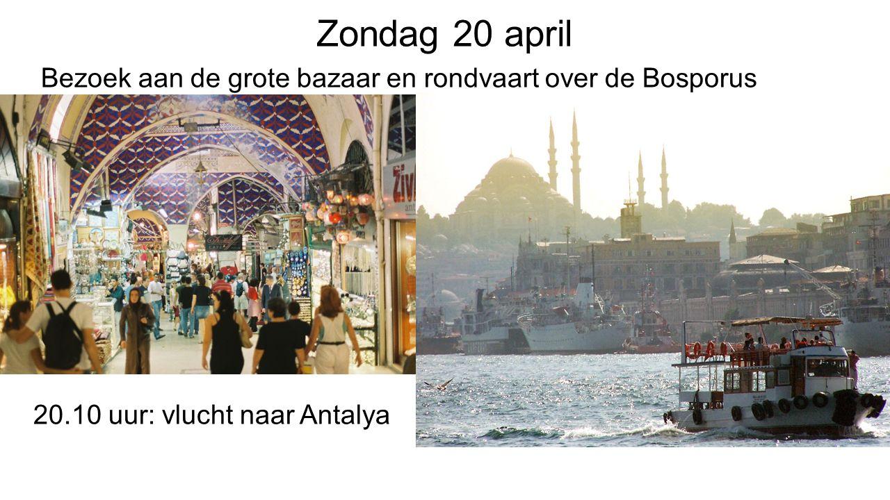 Zondag 20 april Bezoek aan de grote bazaar en rondvaart over de Bosporus 20.10 uur: vlucht naar Antalya