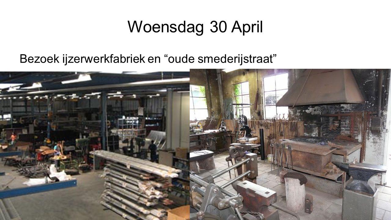 Woensdag 30 April Bezoek ijzerwerkfabriek en oude smederijstraat