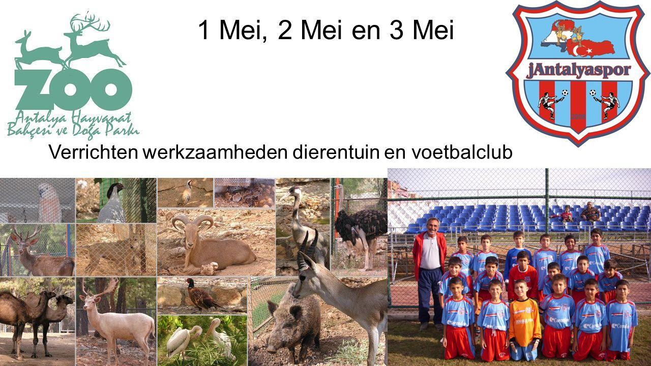 1 Mei, 2 Mei en 3 Mei Verrichten werkzaamheden dierentuin en voetbalclub