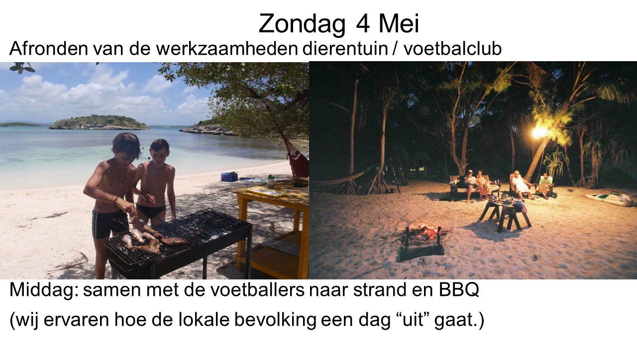 Zondag 4 Mei Afronden van de werkzaamheden dierentuin / voetbalclub Middag: samen met de voetballers naar strand en BBQ (wij ervaren hoe de lokale bevolking een dag uit gaat.)
