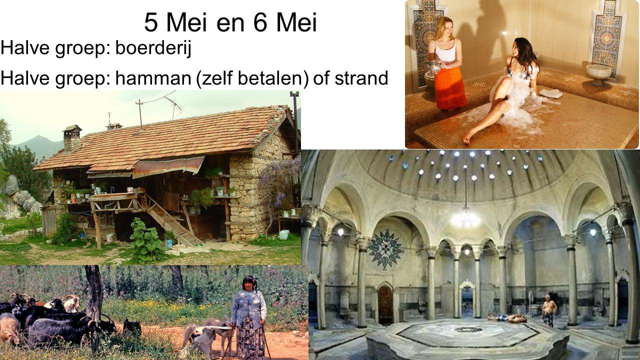 5 Mei en 6 Mei Halve groep: boerderij Halve groep: hamman (zelf betalen) of strand