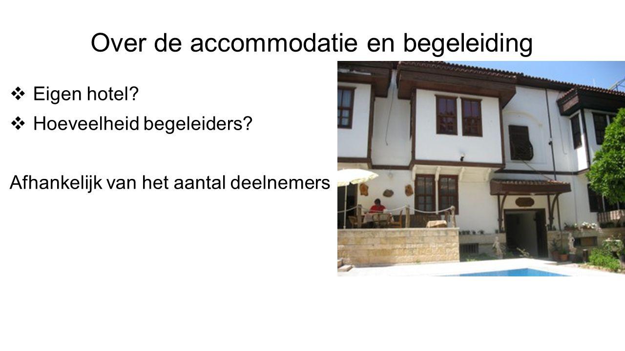 Over de accommodatie en begeleiding  Eigen hotel.