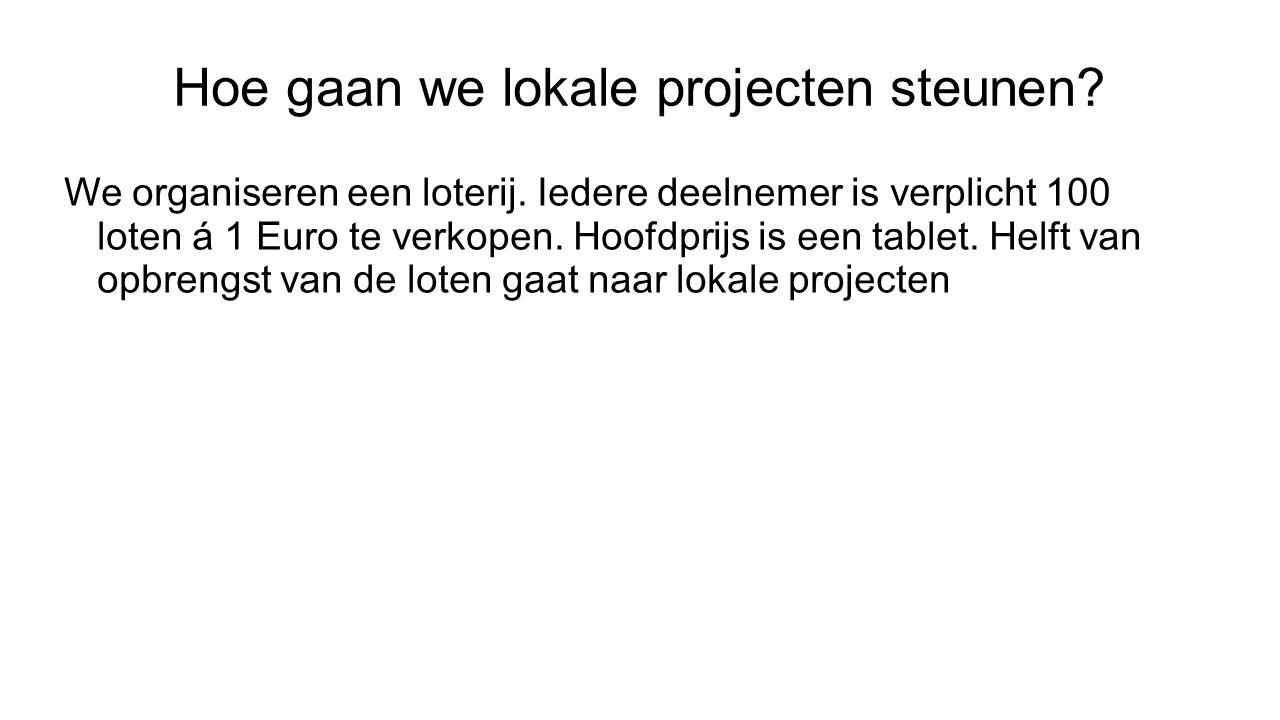 Hoe gaan we lokale projecten steunen. We organiseren een loterij.