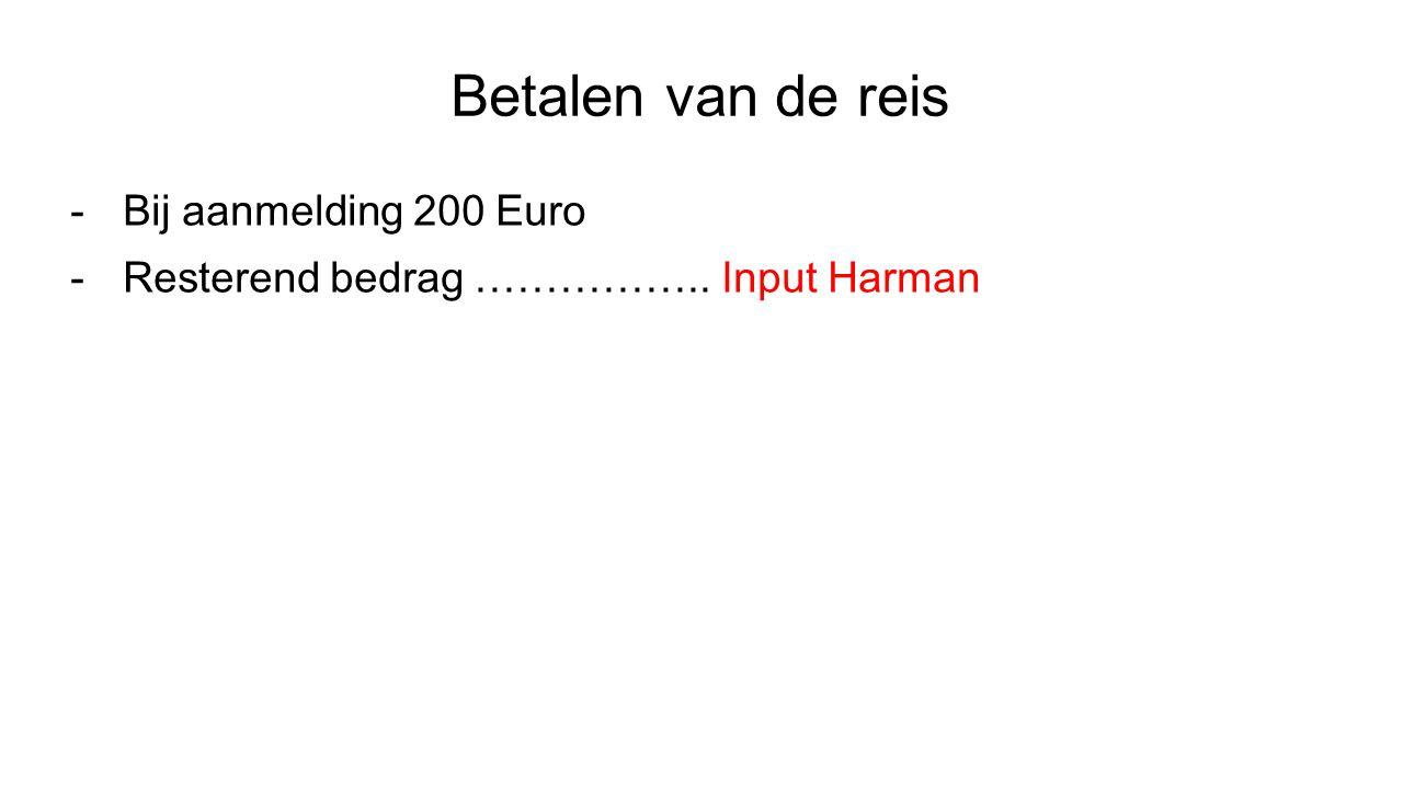 Betalen van de reis -Bij aanmelding 200 Euro -Resterend bedrag …………….. Input Harman