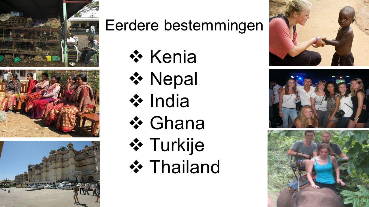 Eerdere bestemmingen  Kenia  Nepal  India  Ghana  Turkije  Thailand