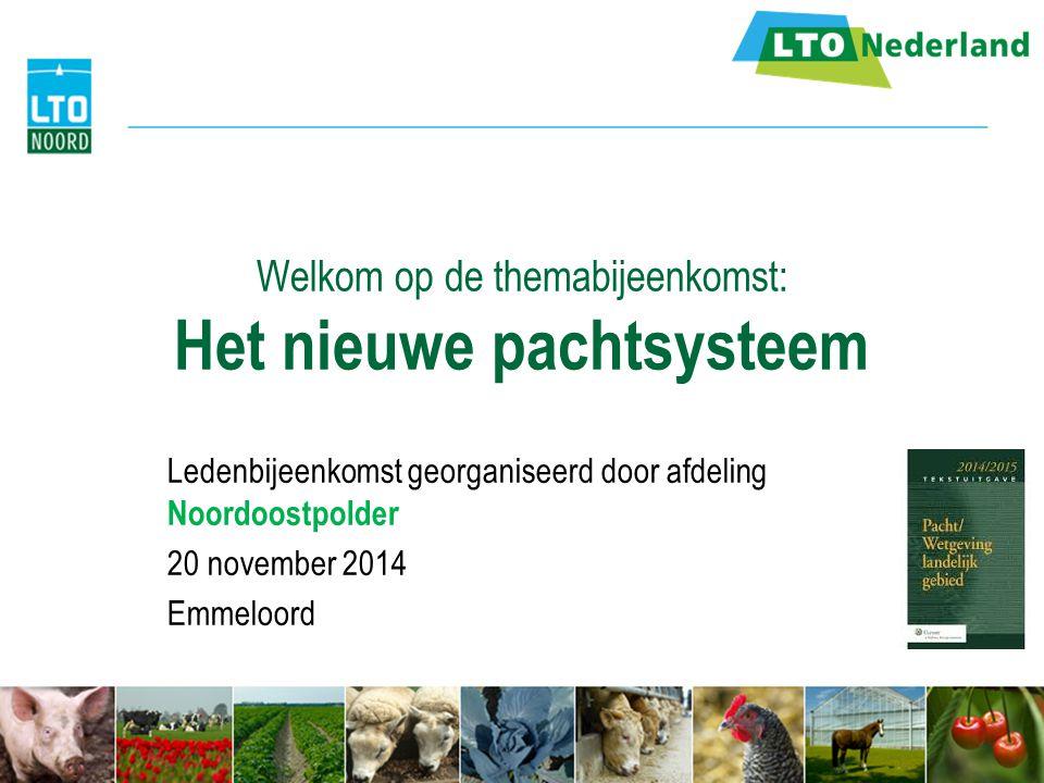 Welkom op de themabijeenkomst: Het nieuwe pachtsysteem Ledenbijeenkomst georganiseerd door afdeling Noordoostpolder 20 november 2014 Emmeloord