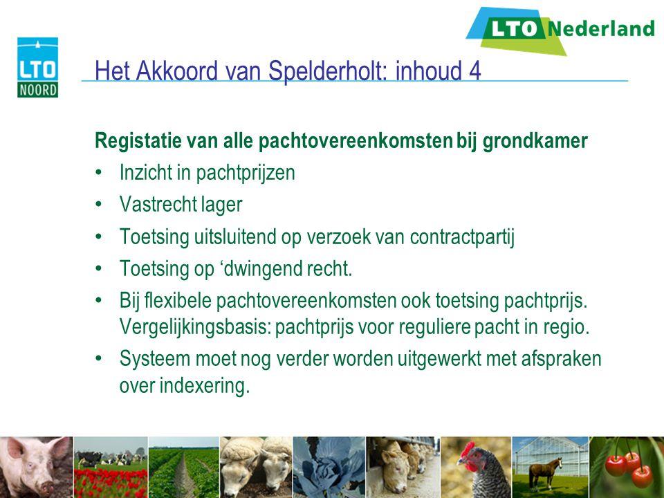 Het Akkoord van Spelderholt: inhoud 4 Registatie van alle pachtovereenkomsten bij grondkamer Inzicht in pachtprijzen Vastrecht lager Toetsing uitsluit