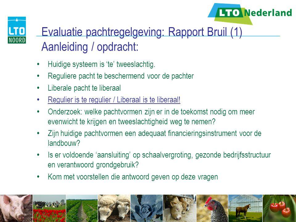 Evaluatie pachtregelgeving: Rapport Bruil (1) Aanleiding / opdracht: Huidige systeem is 'te' tweeslachtig. Reguliere pacht te beschermend voor de pach